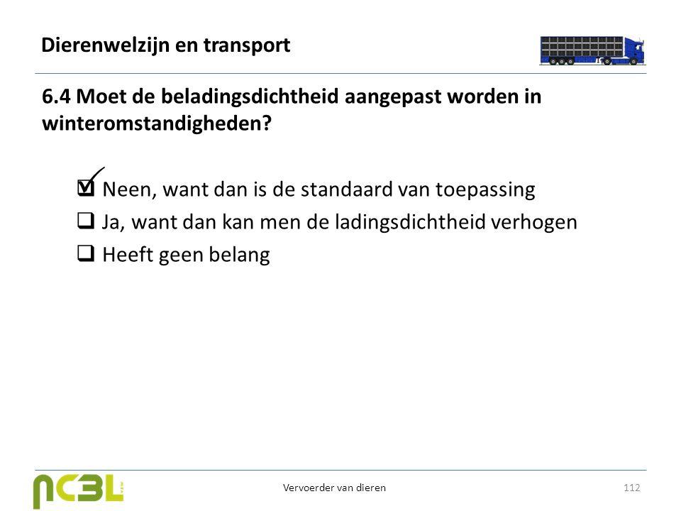 Dierenwelzijn en transport 6.4 Moet de beladingsdichtheid aangepast worden in winteromstandigheden?  Neen, want dan is de standaard van toepassing 