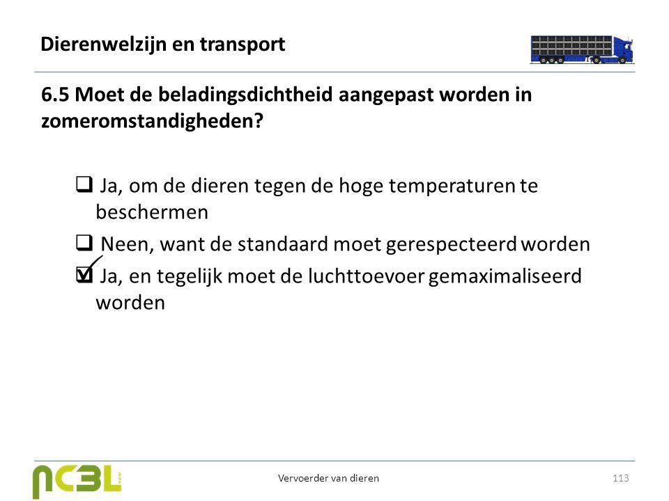 Dierenwelzijn en transport 6.5 Moet de beladingsdichtheid aangepast worden in zomeromstandigheden?  Ja, om de dieren tegen de hoge temperaturen te be