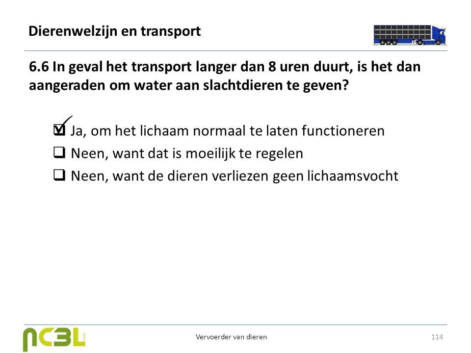 Dierenwelzijn en transport 6.6 In geval het transport langer dan 8 uren duurt, is het dan aangeraden om water aan slachtdieren te geven?  Ja, om het