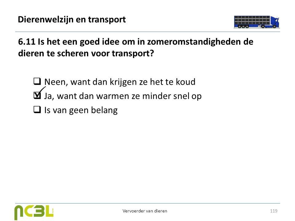 Dierenwelzijn en transport 6.11 Is het een goed idee om in zomeromstandigheden de dieren te scheren voor transport?  Neen, want dan krijgen ze het te