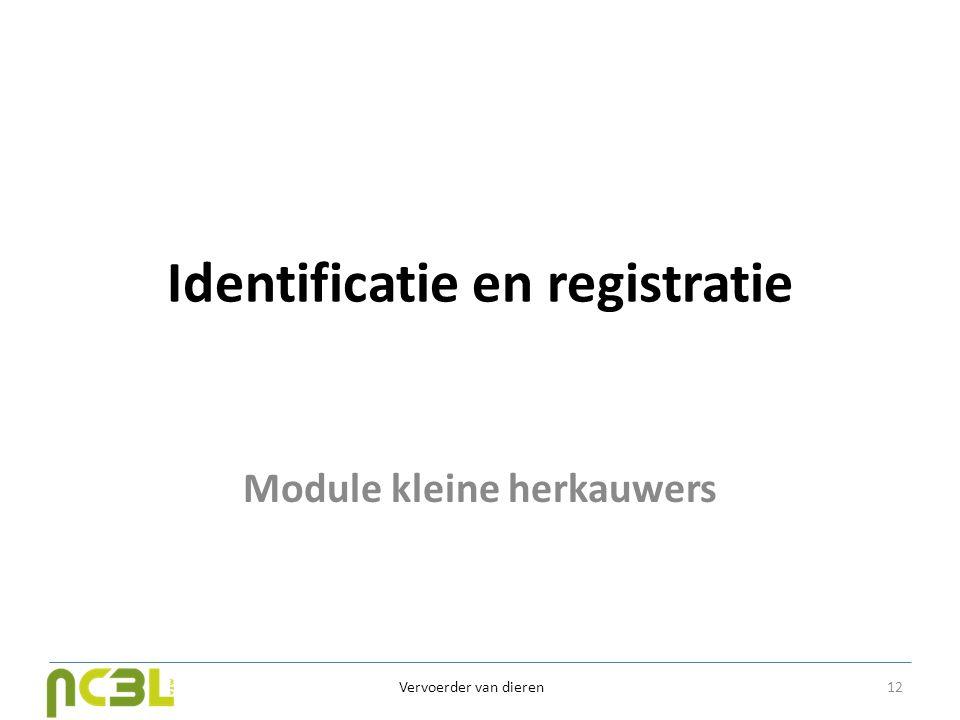 Identificatie en registratie Module kleine herkauwers Vervoerder van dieren 12