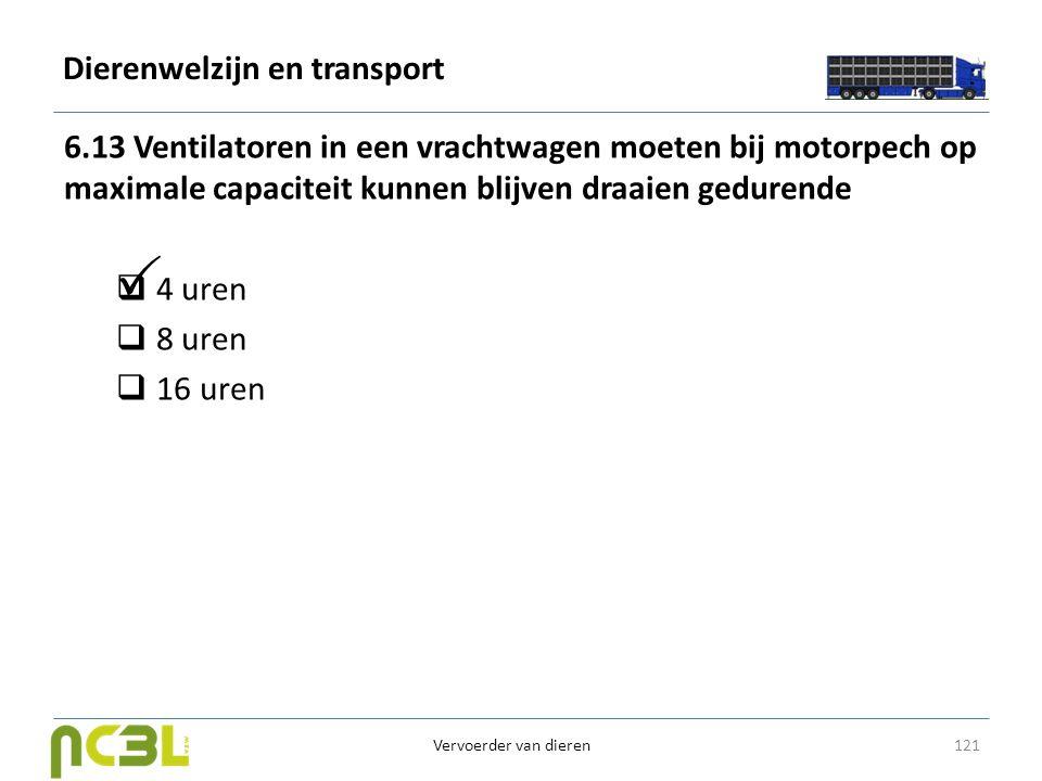 Dierenwelzijn en transport 6.13 Ventilatoren in een vrachtwagen moeten bij motorpech op maximale capaciteit kunnen blijven draaien gedurende  4 uren