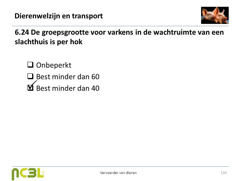 Dierenwelzijn en transport 6.24 De groepsgrootte voor varkens in de wachtruimte van een slachthuis is per hok  Onbeperkt  Best minder dan 60  Best