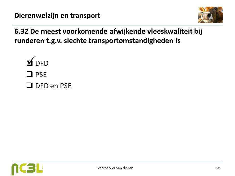Dierenwelzijn en transport 6.32 De meest voorkomende afwijkende vleeskwaliteit bij runderen t.g.v. slechte transportomstandigheden is  DFD  PSE  DF
