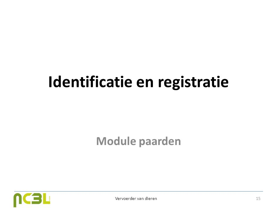 Identificatie en registratie Module paarden Vervoerder van dieren 15