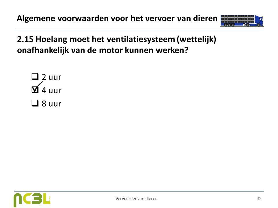 Algemene voorwaarden voor het vervoer van dieren 2.15 Hoelang moet het ventilatiesysteem (wettelijk) onafhankelijk van de motor kunnen werken?  2 uur