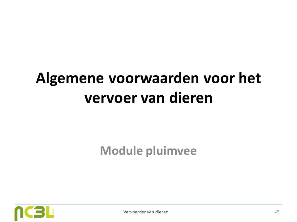 Algemene voorwaarden voor het vervoer van dieren Module pluimvee Vervoerder van dieren 45