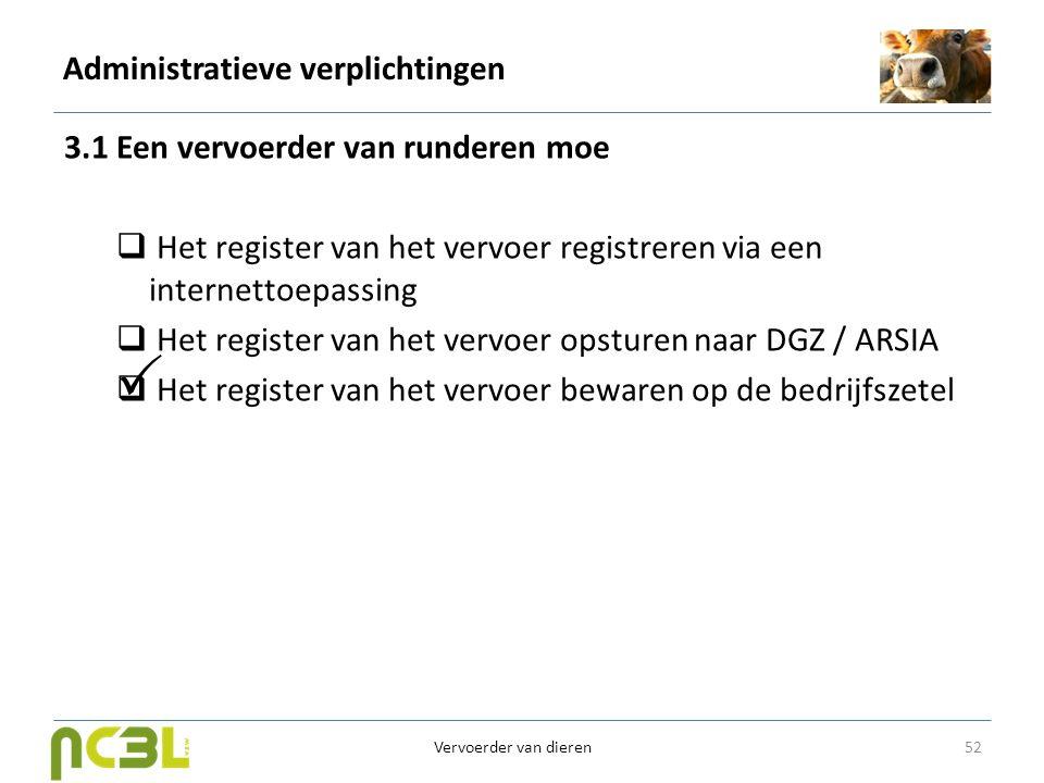 Administratieve verplichtingen 3.1 Een vervoerder van runderen moe  Het register van het vervoer registreren via een internettoepassing  Het registe