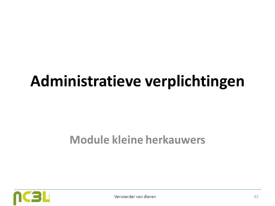 Administratieve verplichtingen Module kleine herkauwers Vervoerder van dieren 61