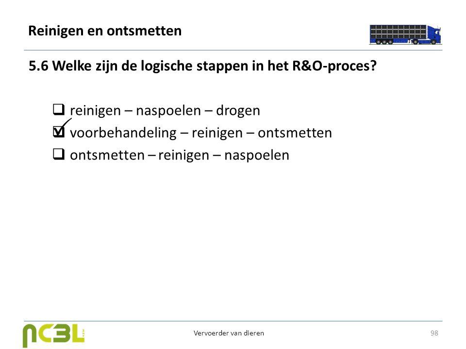Reinigen en ontsmetten 5.6 Welke zijn de logische stappen in het R&O-proces?  reinigen – naspoelen – drogen  voorbehandeling – reinigen – ontsmetten