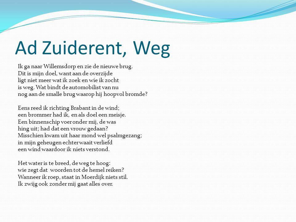 Ad Zuiderent, Weg Ik ga naar Willemsdorp en zie de nieuwe brug. Dit is mijn doel, want aan de overzijde ligt niet meer wat ik zoek en wie ik zocht is