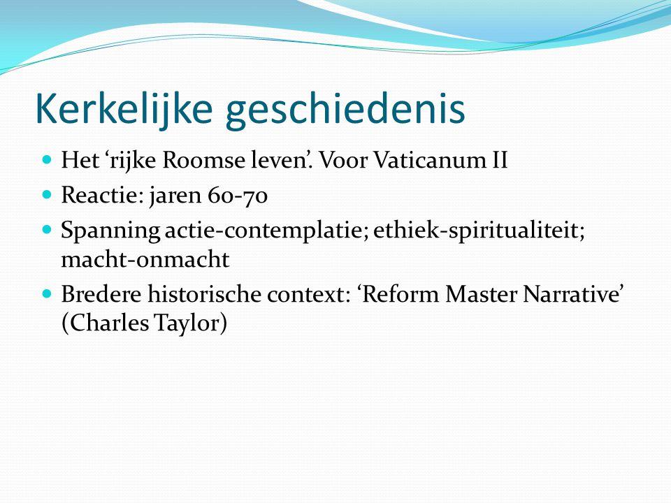 Kerkelijke geschiedenis Het 'rijke Roomse leven'. Voor Vaticanum II Reactie: jaren 60-70 Spanning actie-contemplatie; ethiek-spiritualiteit; macht-onm