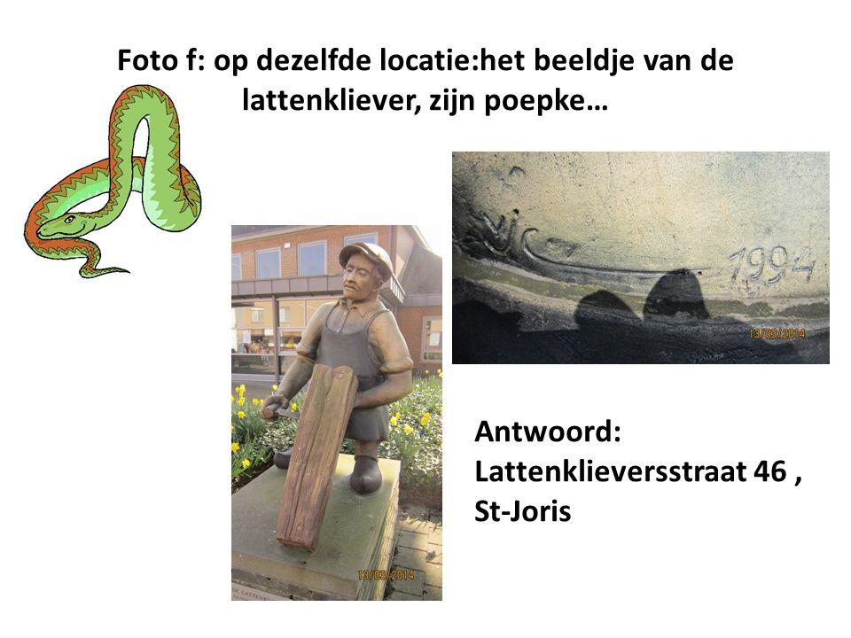 Foto f: op dezelfde locatie:het beeldje van de lattenkliever, zijn poepke… Antwoord: Lattenklieversstraat 46, St-Joris
