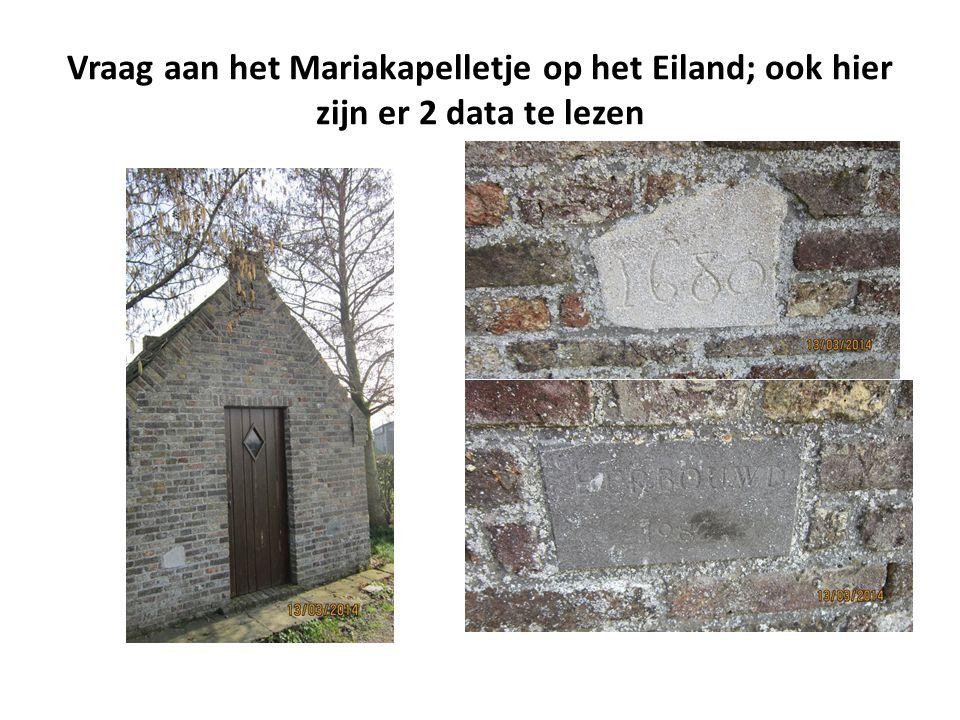 Vraag aan het Mariakapelletje op het Eiland; ook hier zijn er 2 data te lezen