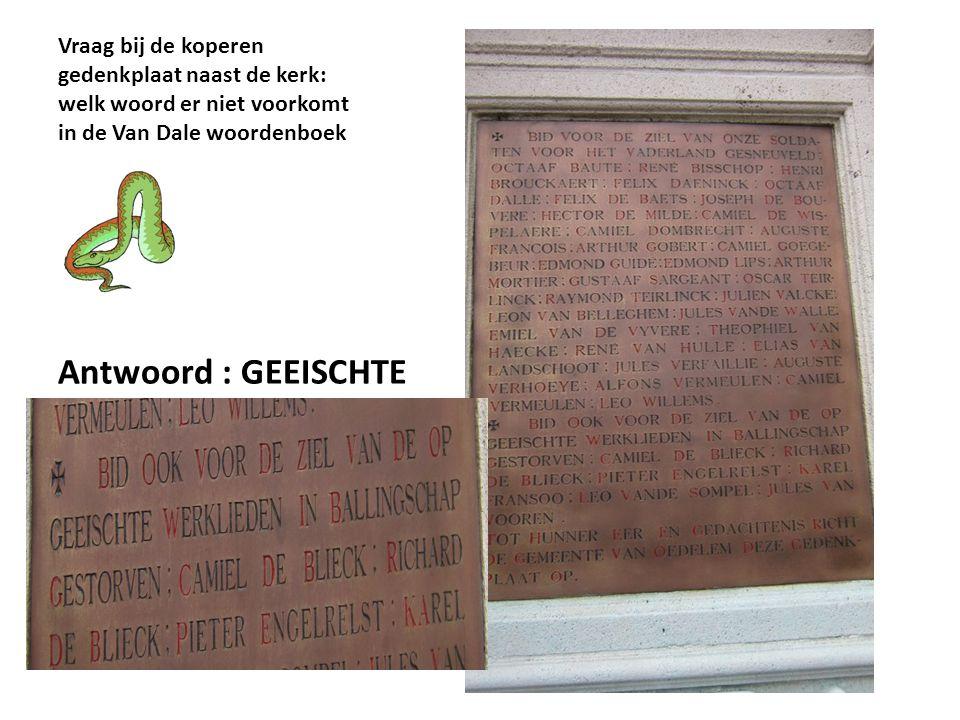 Vraag bij de koperen gedenkplaat naast de kerk: welk woord er niet voorkomt in de Van Dale woordenboek Antwoord : GEEISCHTE
