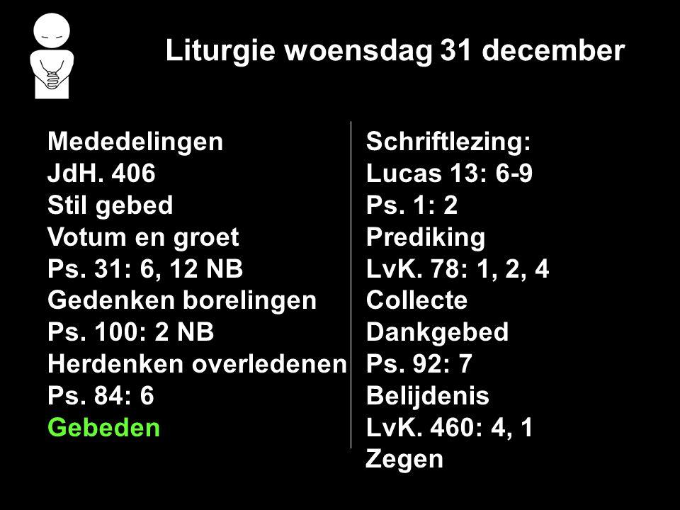 Liturgie woensdag 31 december Mededelingen JdH. 406 Stil gebed Votum en groet Ps.