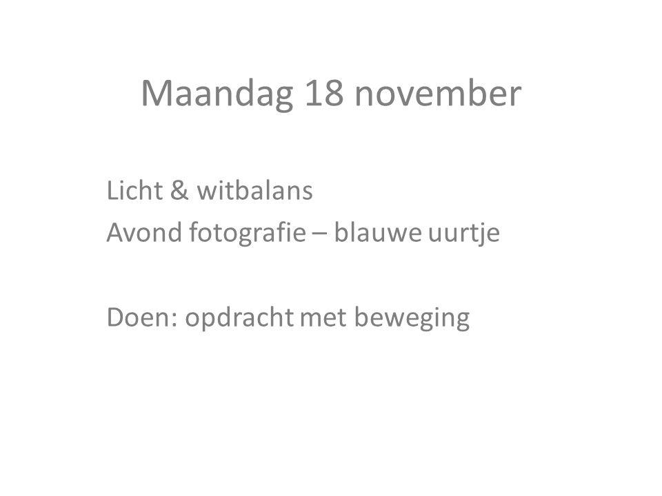 Maandag 18 november Licht & witbalans Avond fotografie – blauwe uurtje Doen: opdracht met beweging