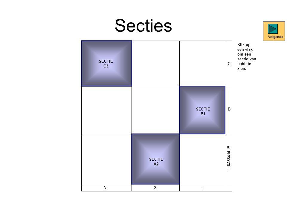 Secties SECTIE C3 SECTIE B1 SECTIE A2 C B 321 118A38414 E Klik op een vlak om een sectie van nabij te zien. Volgende