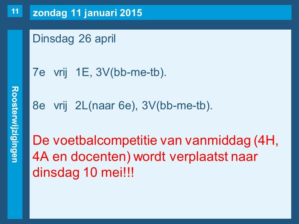 zondag 11 januari 2015 Roosterwijzigingen Dinsdag 26 april 7evrij1E, 3V(bb-me-tb).