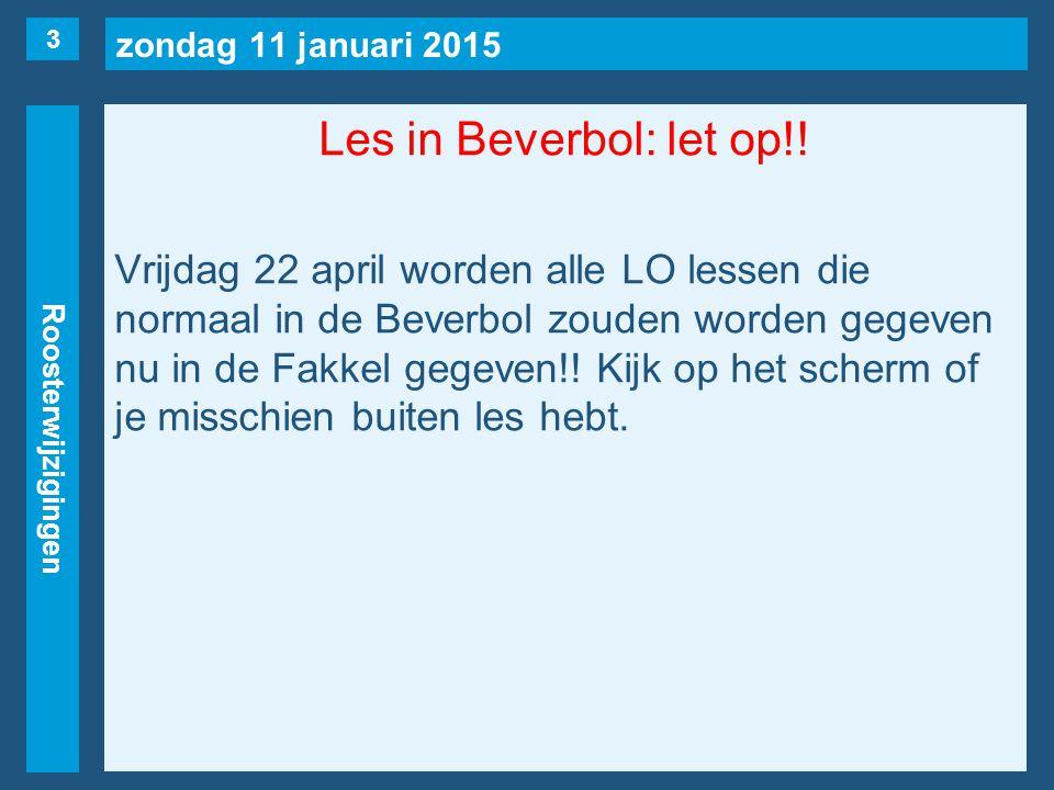 zondag 11 januari 2015 Roosterwijzigingen Les in Beverbol: let op!.