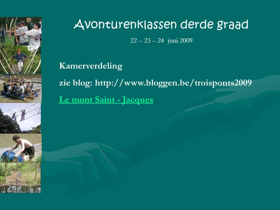 Avonturenklassen derde graad 22 – 23 – 24 juni 2009 Kamerverdeling zie blog: http://www.bloggen.be/troisponts2009 Le mont Saint - Jacques