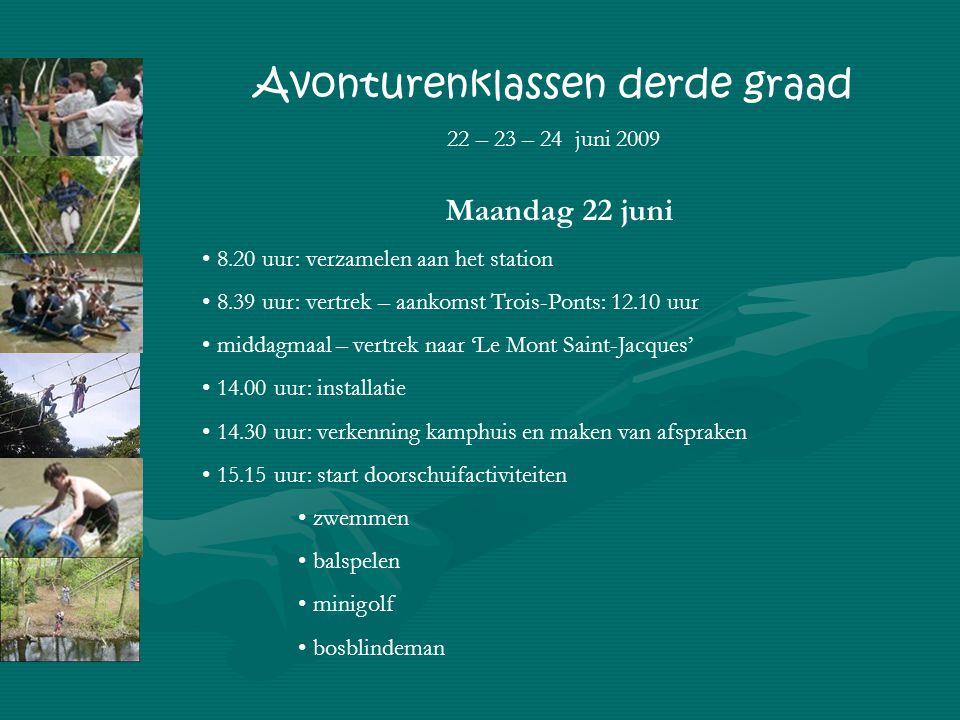 Maandag 22 juni 8.20 uur: verzamelen aan het station 8.39 uur: vertrek – aankomst Trois-Ponts: 12.10 uur middagmaal – vertrek naar 'Le Mont Saint-Jacques' 14.00 uur: installatie 14.30 uur: verkenning kamphuis en maken van afspraken 15.15 uur: start doorschuifactiviteiten zwemmen balspelen minigolf bosblindeman Avonturenklassen derde graad 22 – 23 – 24 juni 2009