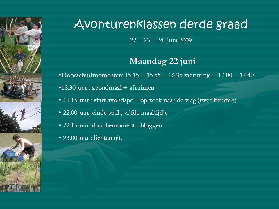 Maandag 22 juni Doorschuifmomenten: 15.15 – 15.55 – 16.35 vieruurtje – 17.00 – 17.40 18.30 uur : avondmaal + afruimen 19.15 uur : start avondspel - op zoek naar de vlag (twee beurten) 22.00 uur: einde spel ; vijfde maaltijdje 22.15 uur: douchemoment - bloggen 23.00 uur : lichten uit.
