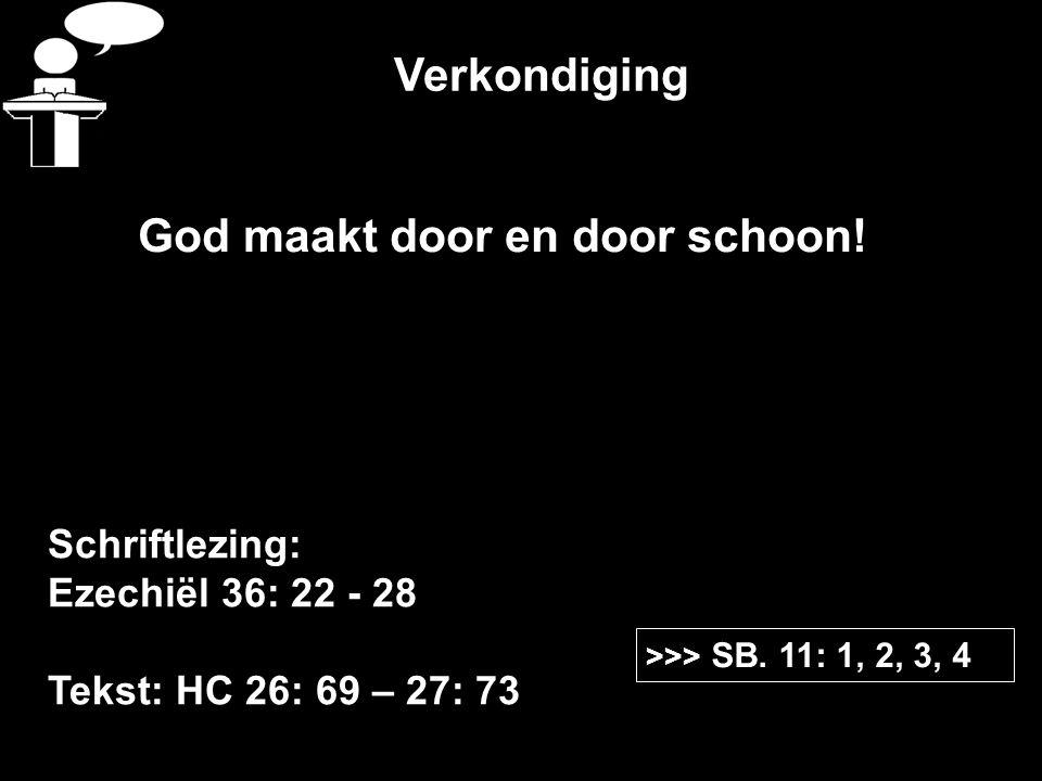 Verkondiging Schriftlezing: Ezechiël 36: 22 - 28 Tekst: HC 26: 69 – 27: 73 >>> SB.