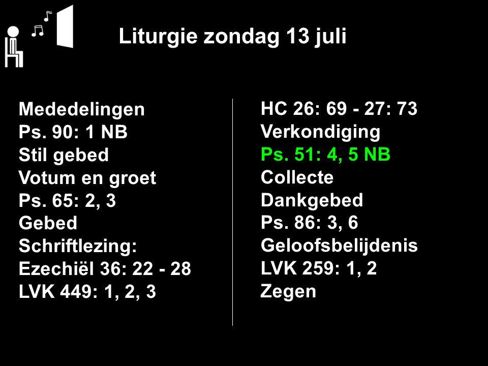 Liturgie zondag 13 juli Mededelingen Ps. 90: 1 NB Stil gebed Votum en groet Ps.