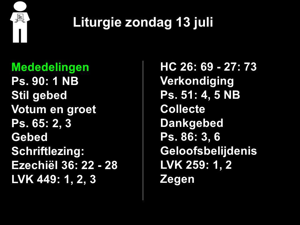 Liturgie zondag 13 juli Mededelingen Ps.90: 1 NB Stil gebed Votum en groet Ps.