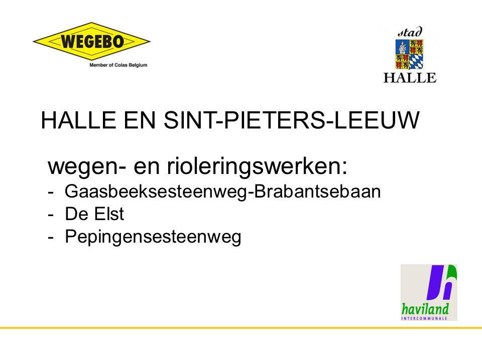 HALLE EN SINT-PIETERS-LEEUW wegen- en rioleringswerken: - Gaasbeeksesteenweg-Brabantsebaan - De Elst - Pepingensesteenweg