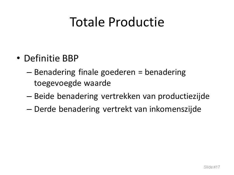 Totale Productie Definitie BBP – Benadering finale goederen = benadering toegevoegde waarde – Beide benadering vertrekken van productiezijde – Derde b