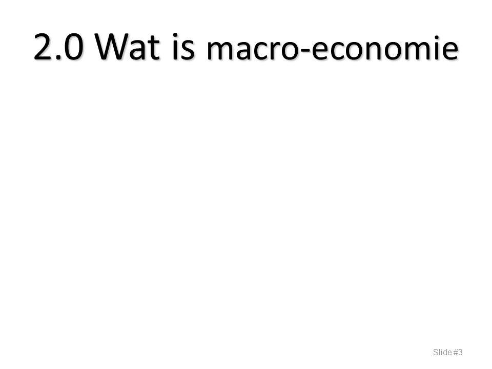 1.Omschrijving 2.Verschil met micro-economie 3.Gebruik van veronderstellingen 4.Meningsverschillen Slide #4 Wat is macro-economie??