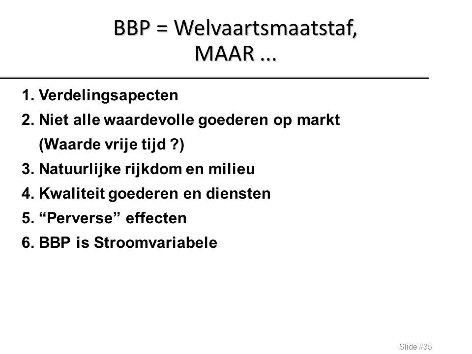 BBP = Welvaartsmaatstaf, MAAR... Slide #35 1. Verdelingsapecten 2. Niet alle waardevolle goederen op markt (Waarde vrije tijd ?) 3. Natuurlijke rijkdo
