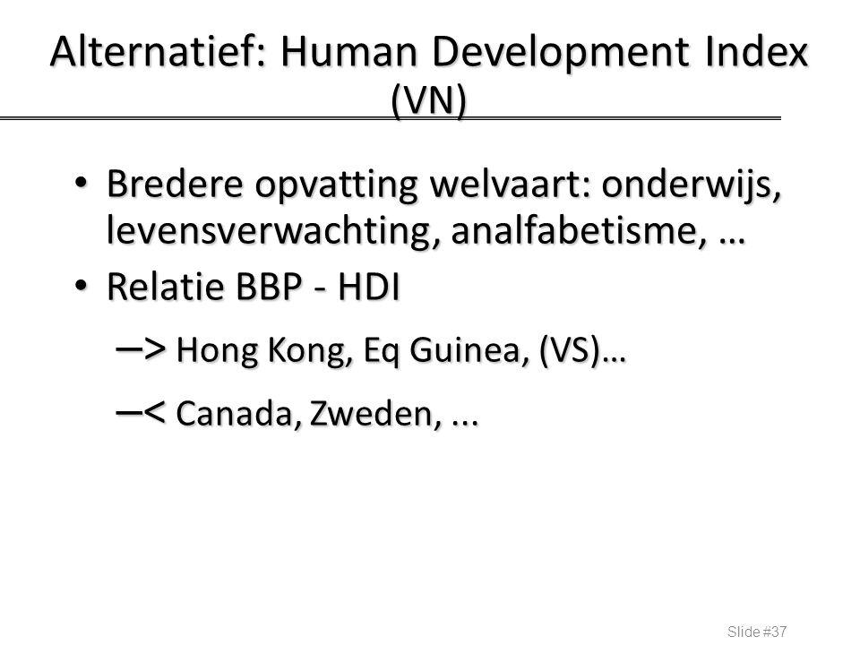 Alternatief: Human Development Index (VN) Bredere opvatting welvaart: onderwijs, levensverwachting, analfabetisme, … Bredere opvatting welvaart: onder