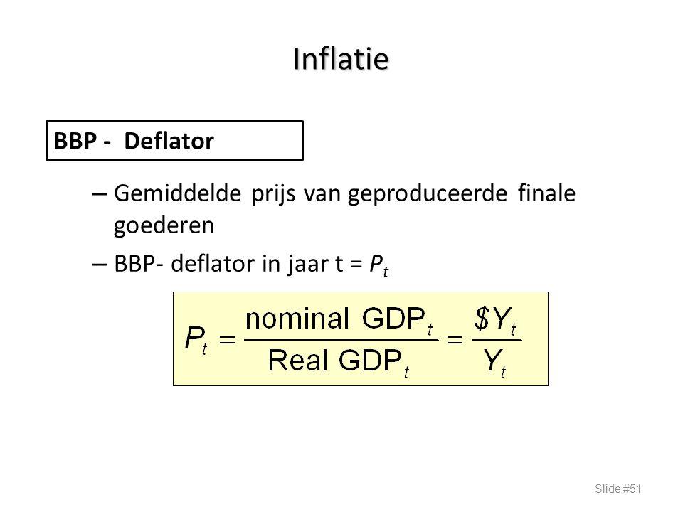 Inflatie – Gemiddelde prijs van geproduceerde finale goederen – BBP- deflator in jaar t = P t Slide #51 BBP - Deflator
