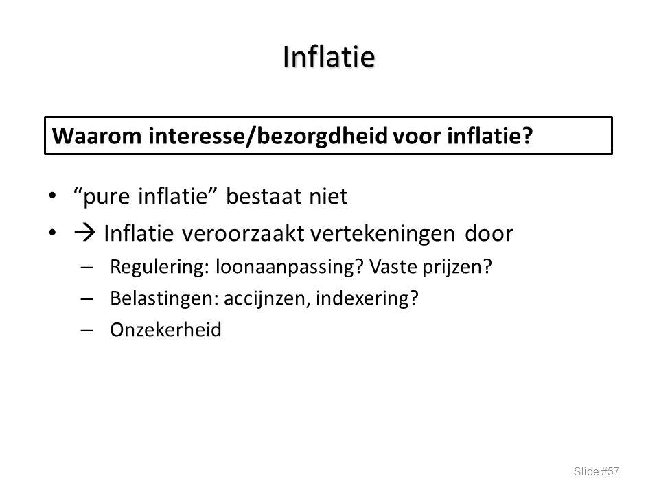 """Inflatie """"pure inflatie"""" bestaat niet  Inflatie veroorzaakt vertekeningen door – Regulering: loonaanpassing? Vaste prijzen? – Belastingen: accijnzen,"""