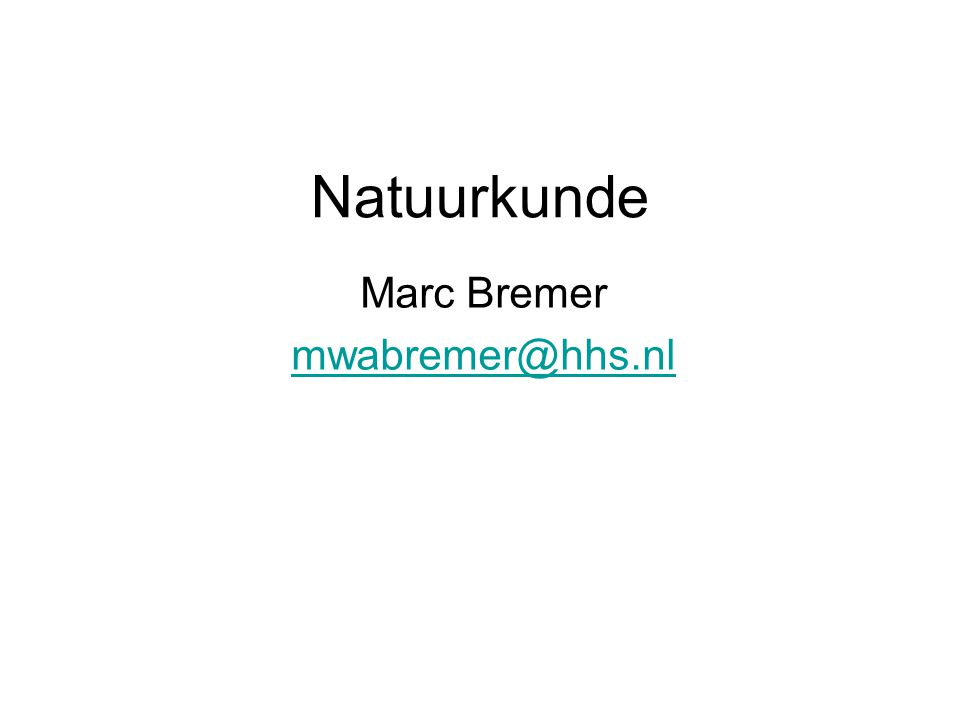 Natuurkunde Marc Bremer mwabremer@hhs.nl