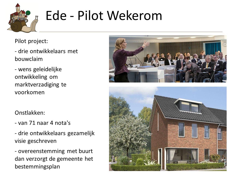 16 Pilot project: - drie ontwikkelaars met bouwclaim - wens geleidelijke ontwikkeling om marktverzadiging te voorkomen Onstlakken: - van 71 naar 4 nota s - drie ontwikkelaars gezamelijk visie geschreven - overeenstemming met buurt dan verzorgt de gemeente het bestemmingsplan Ede - Pilot Wekerom 16