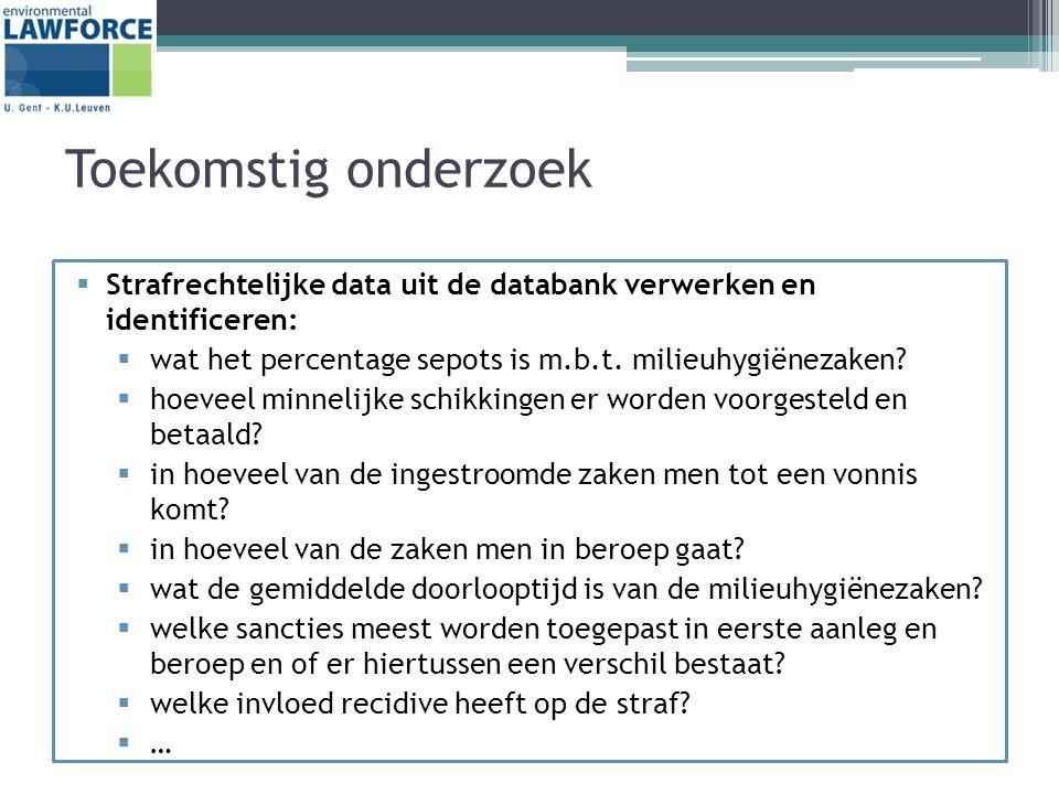 Toekomstig onderzoek  Strafrechtelijke data uit de databank verwerken en identificeren:  wat het percentage sepots is m.b.t.