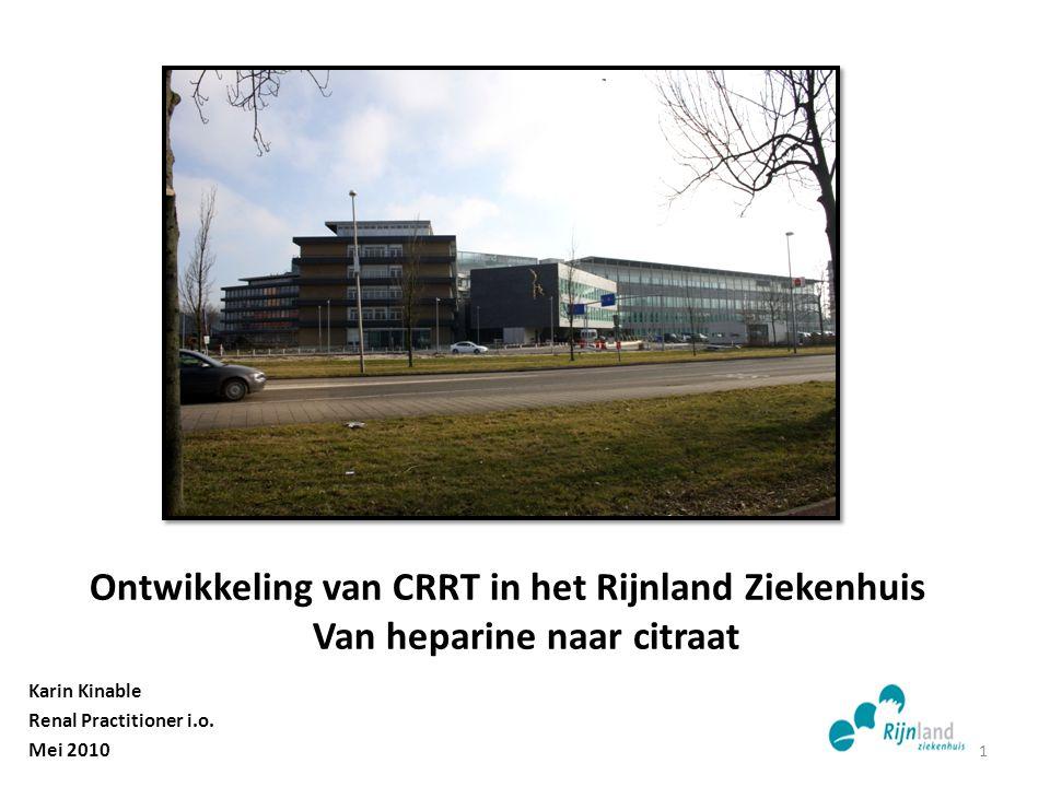 Ontwikkeling van CRRT in het Rijnland Ziekenhuis Van heparine naar citraat Karin Kinable Renal Practitioner i.o. Mei 2010 1