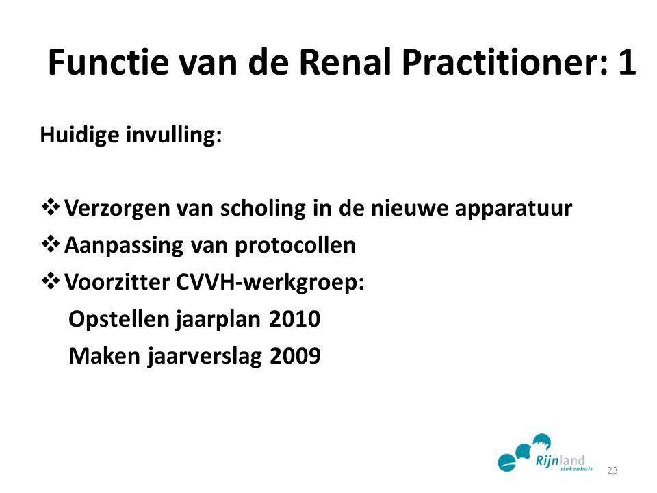 Functie van de Renal Practitioner: 1 Huidige invulling:  Verzorgen van scholing in de nieuwe apparatuur  Aanpassing van protocollen  Voorzitter CVV