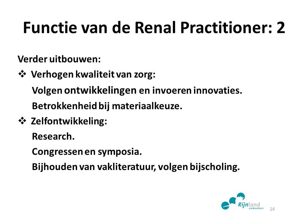 Functie van de Renal Practitioner: 2 Verder uitbouwen:  Verhogen kwaliteit van zorg: Volgen ontwikkelingen en invoeren innovaties. Betrokkenheid bij