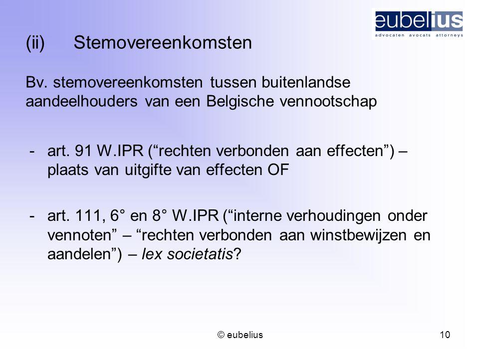 """© eubelius 10 (ii)Stemovereenkomsten Bv. stemovereenkomsten tussen buitenlandse aandeelhouders van een Belgische vennootschap -art. 91 W.IPR (""""rechten"""