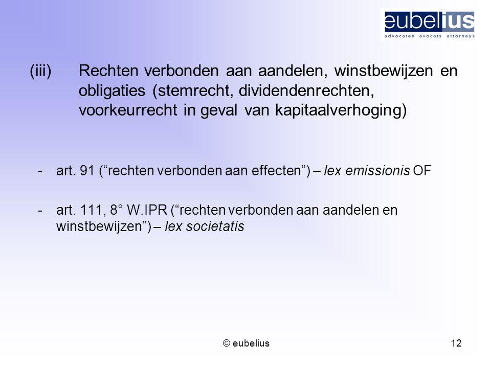 © eubelius 12 (iii) Rechten verbonden aan aandelen, winstbewijzen en obligaties (stemrecht, dividendenrechten, voorkeurrecht in geval van kapitaalverh