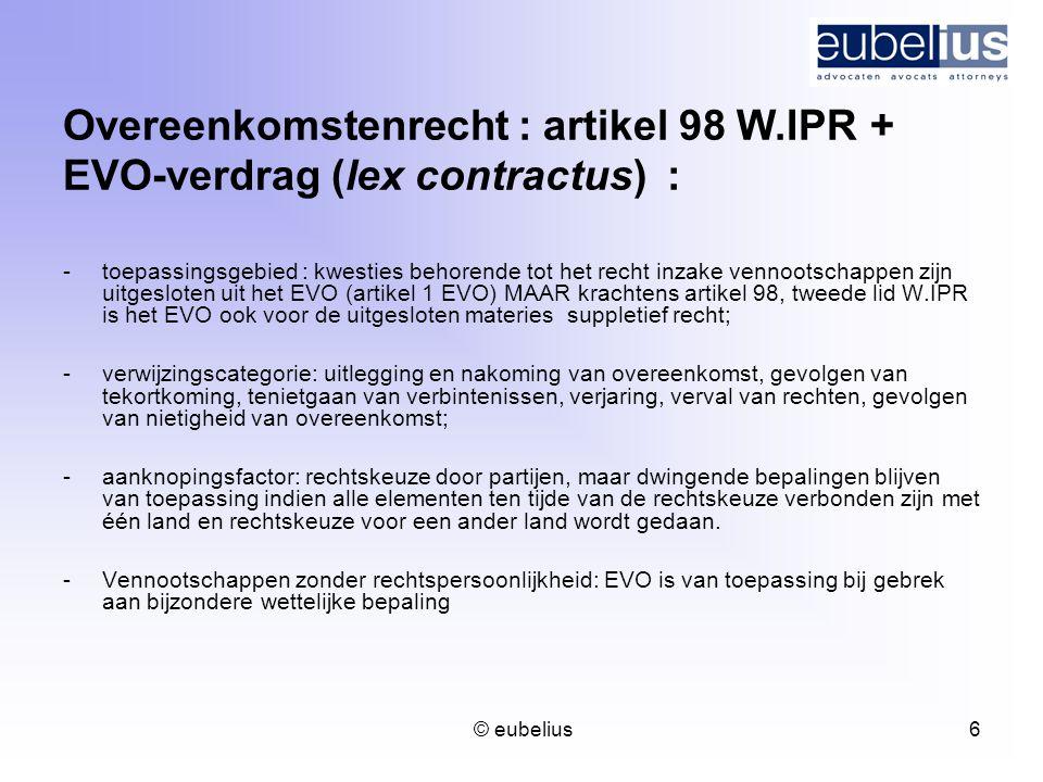 © eubelius 6 Overeenkomstenrecht : artikel 98 W.IPR + EVO-verdrag (lex contractus) : -toepassingsgebied : kwesties behorende tot het recht inzake venn