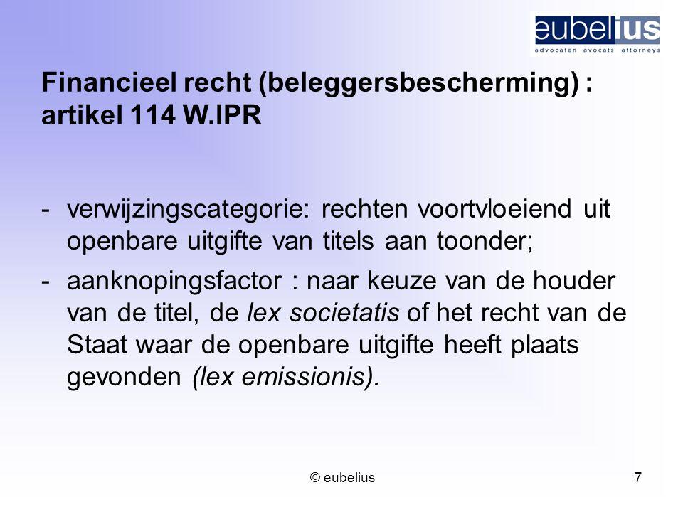 © eubelius 7 Financieel recht (beleggersbescherming) : artikel 114 W.IPR -verwijzingscategorie: rechten voortvloeiend uit openbare uitgifte van titels