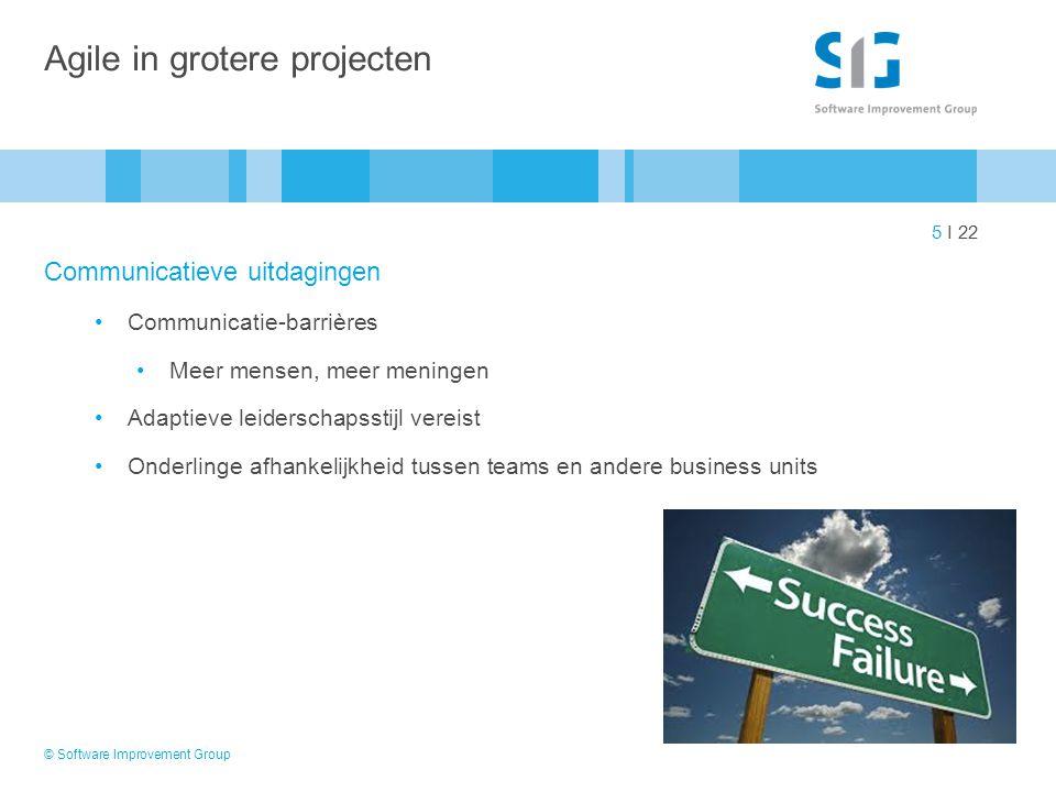 5 I 22 Agile in grotere projecten Communicatieve uitdagingen Communicatie-barrières Meer mensen, meer meningen Adaptieve leiderschapsstijl vereist Ond