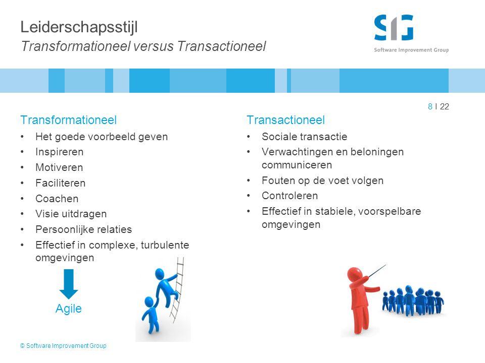8 I 22 Leiderschapsstijl Transformationeel versus Transactioneel Transformationeel Het goede voorbeeld geven Inspireren Motiveren Faciliteren Coachen