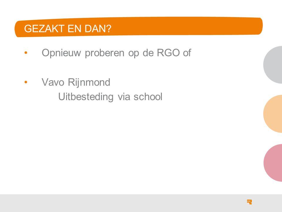 GEZAKT EN DAN? Opnieuw proberen op de RGO of Vavo Rijnmond Uitbesteding via school